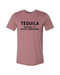 Tequila- It's Mexico Somewhere